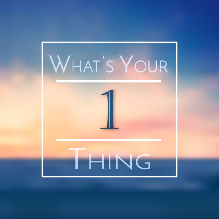 What is your One thing